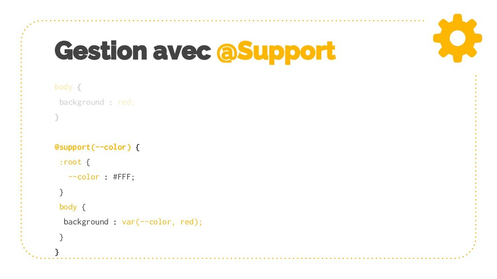 Gestion avec @Support body { background : red; ...
