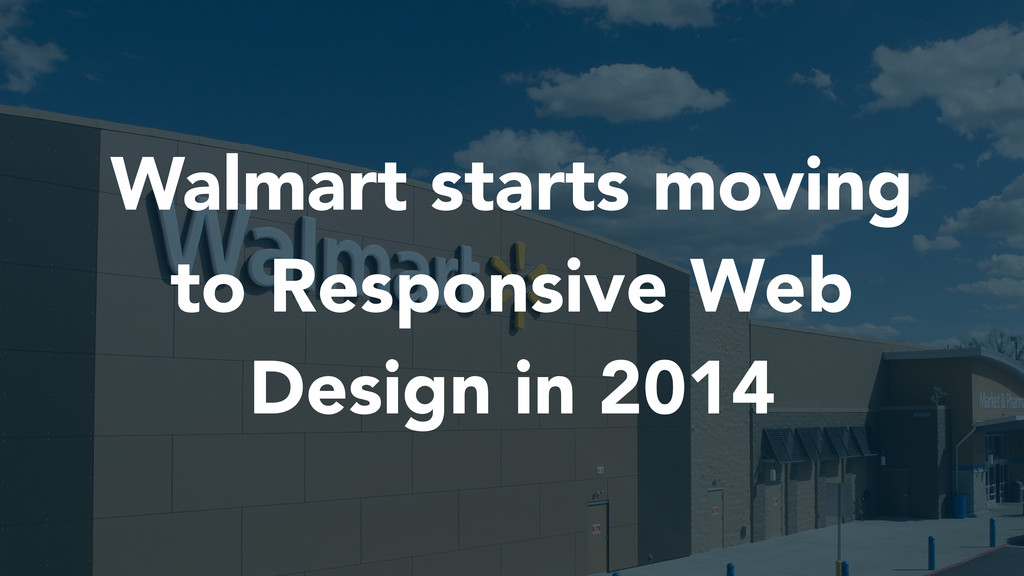 Walmart starts moving to Responsive Web Design ...