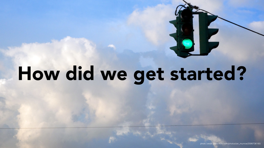 How did we get started? photo credit: www.flickr...