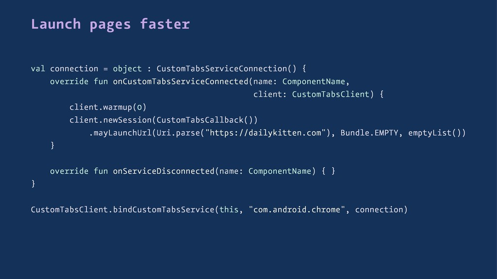 Launch pages faster val connection = object : C...
