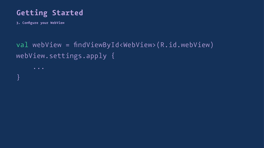 Getting Started 3. Configure your WebView val we...