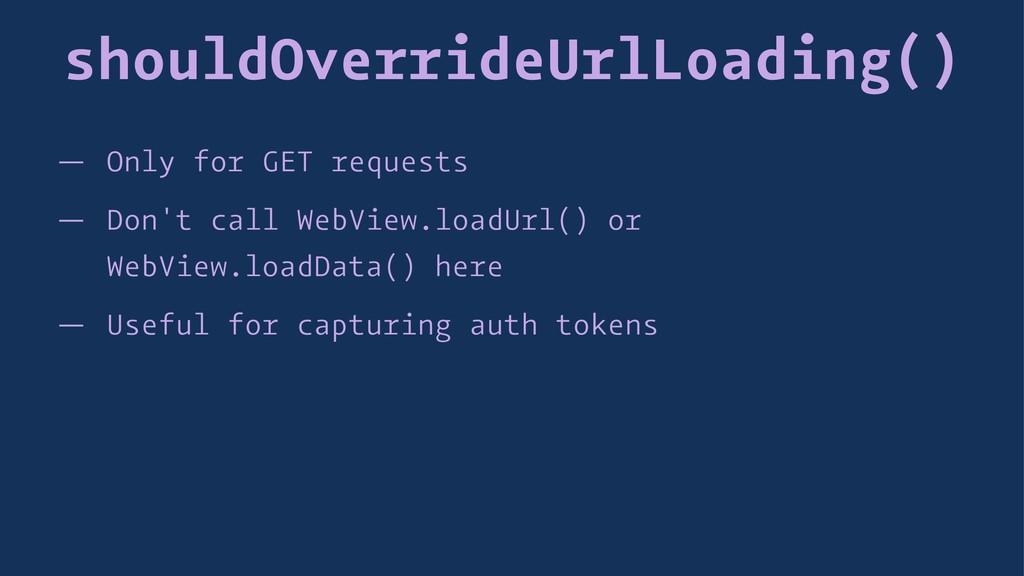 shouldOverrideUrlLoading() — Only for GET reque...