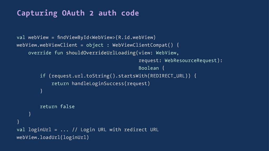 Capturing OAuth 2 auth code val webView = findVi...