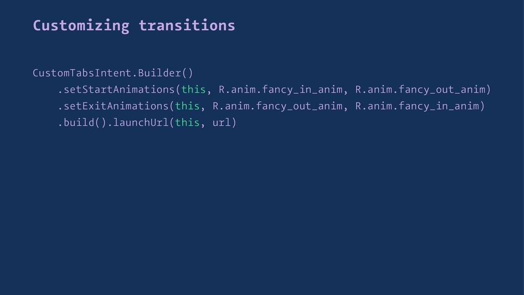 Customizing transitions CustomTabsIntent.Builde...