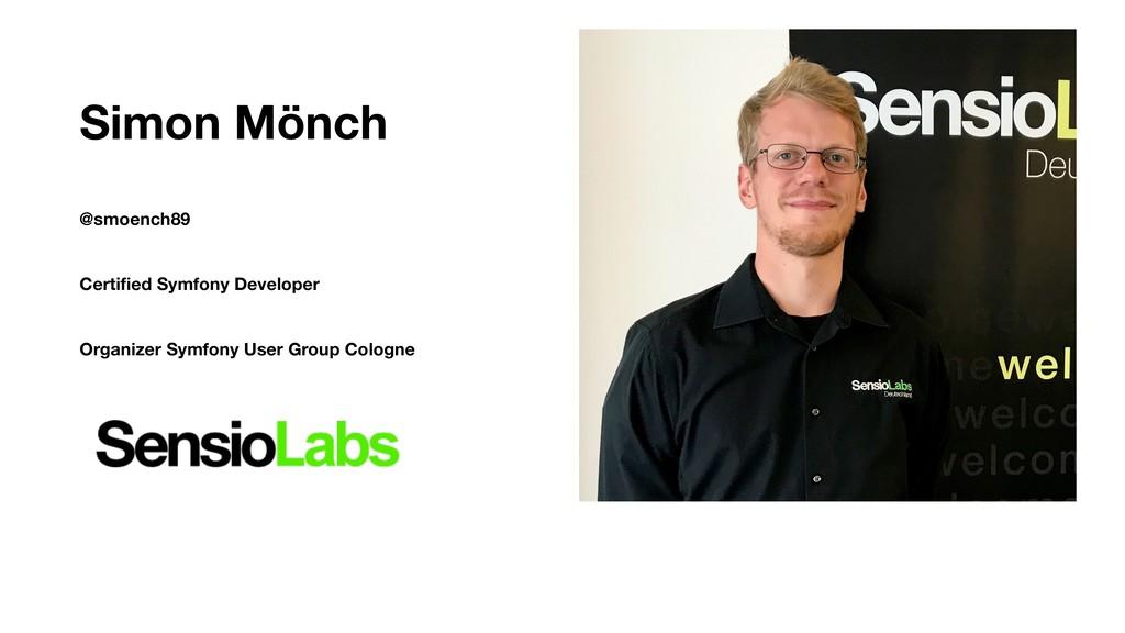 Simon Mönch @smoench89 Certified Symfony Develop...