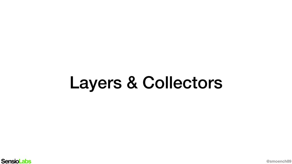 Layers & Collectors @smoench89