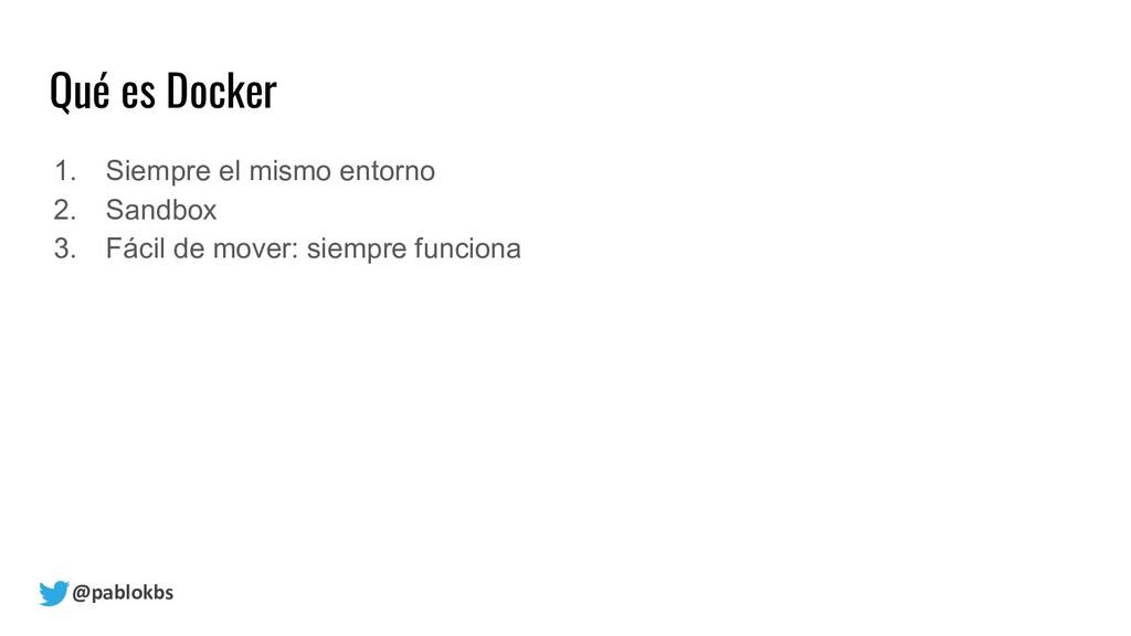 @pablokbs Qué es Docker 1. Siempre el mismo ent...