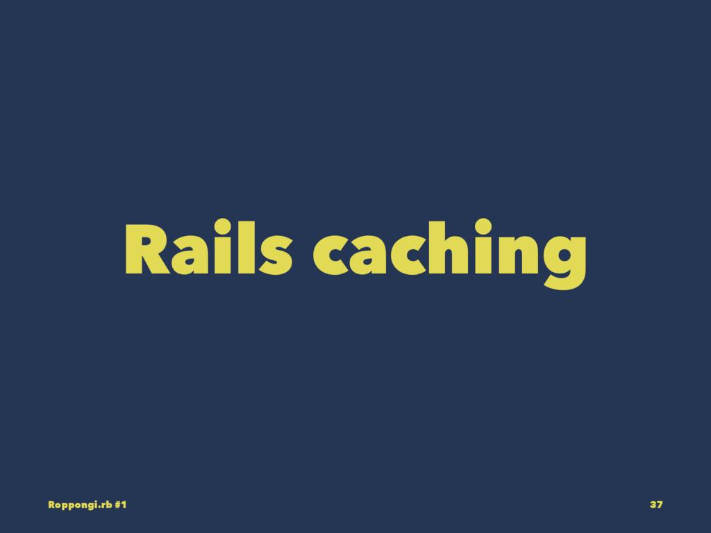 Rails caching Roppongi.rb #1 37