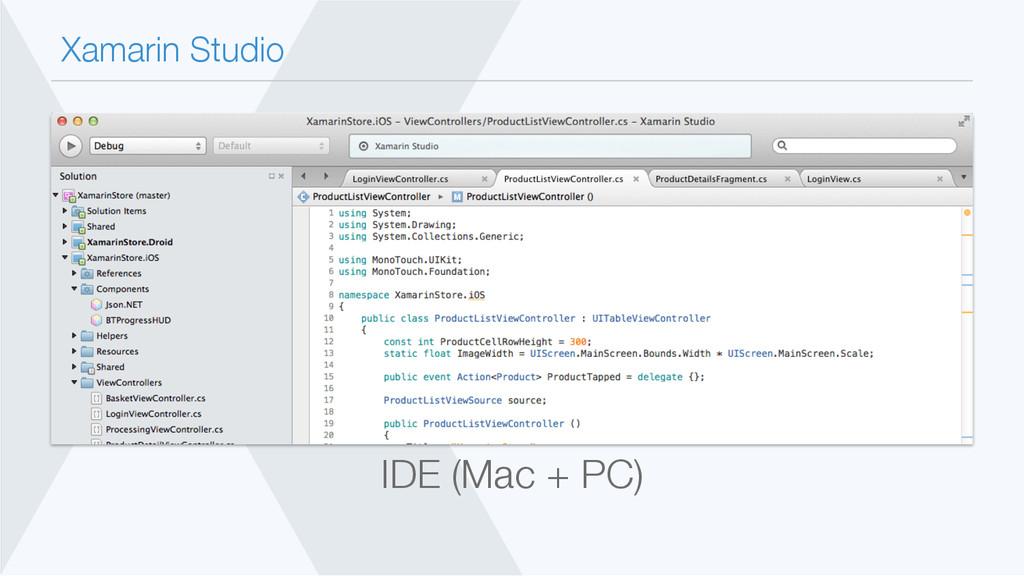 Xamarin Studio IDE (Mac + PC)