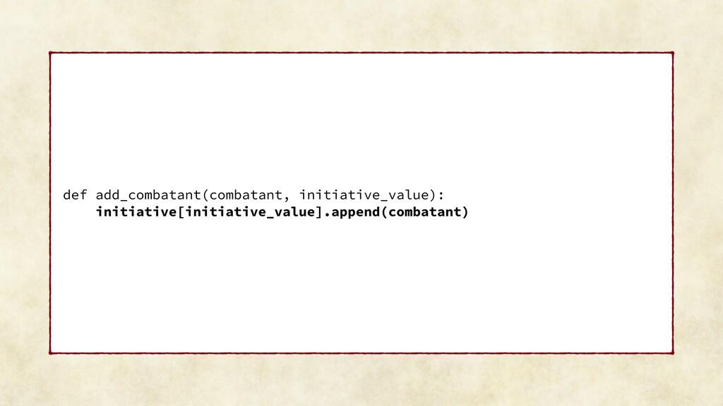def add_combatant(combatant, initiative_value):...