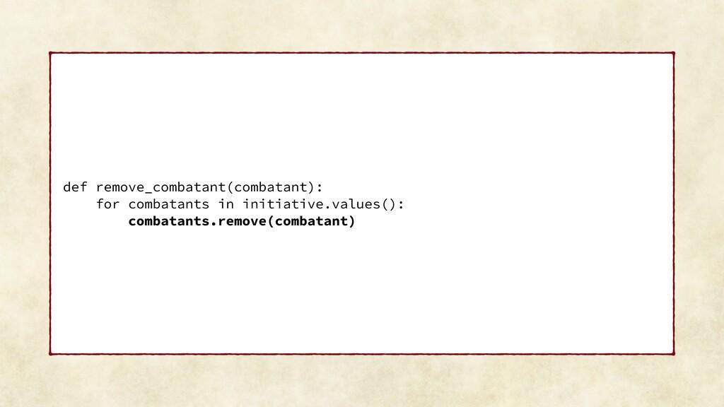 def remove_combatant(combatant): for combatants...