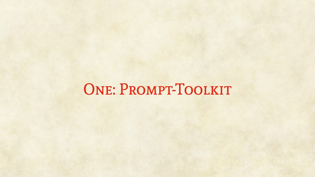 One: Prompt-Toolkit