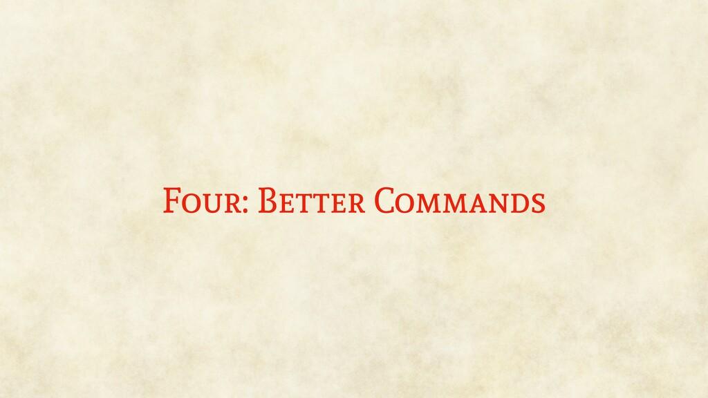 Four: Better Commands