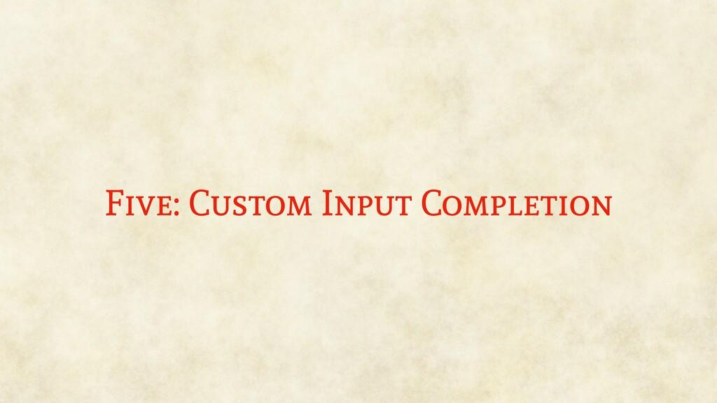 Five: Custom Input Completion
