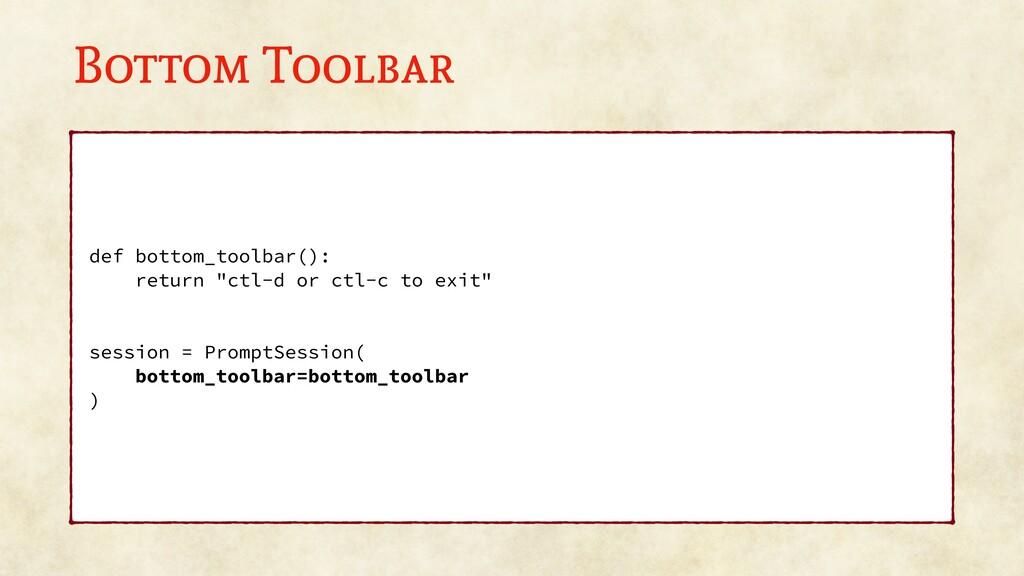 "Bottom Toolbar def bottom_toolbar(): return ""ct..."