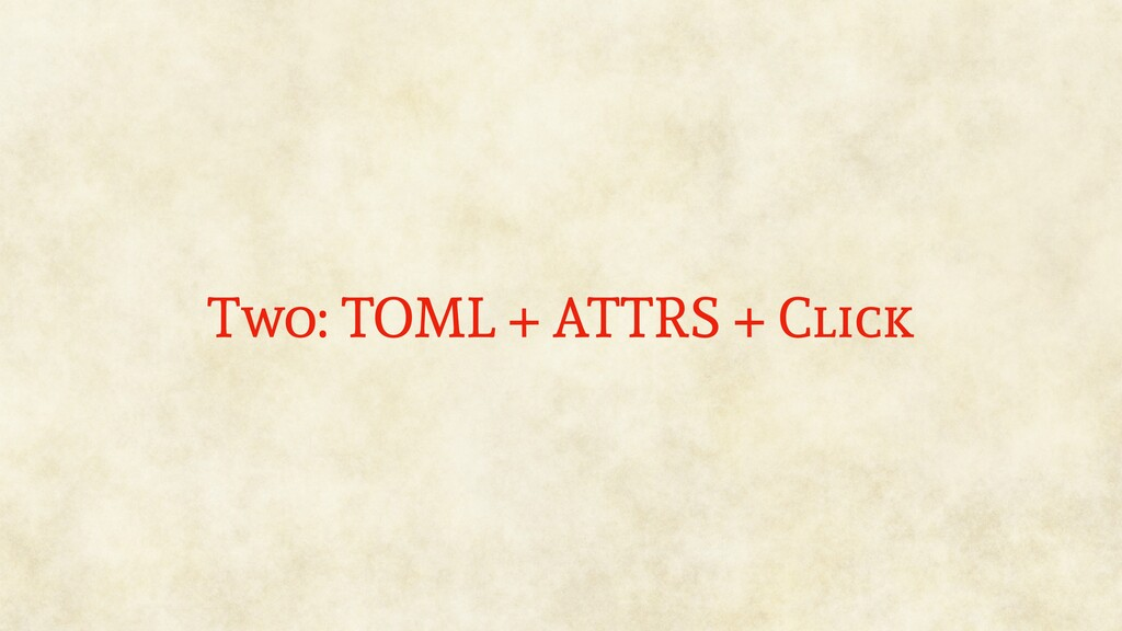 Two: TOML + ATTRS + Click