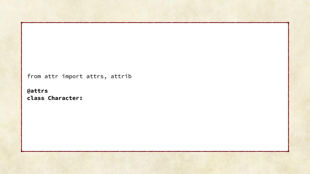 from attr import attrs, attrib @attrs class Cha...