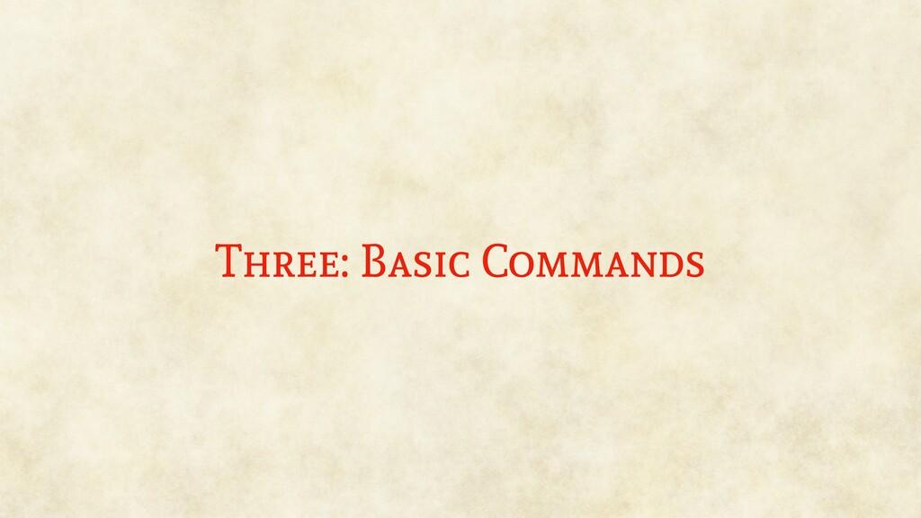 Three: Basic Commands
