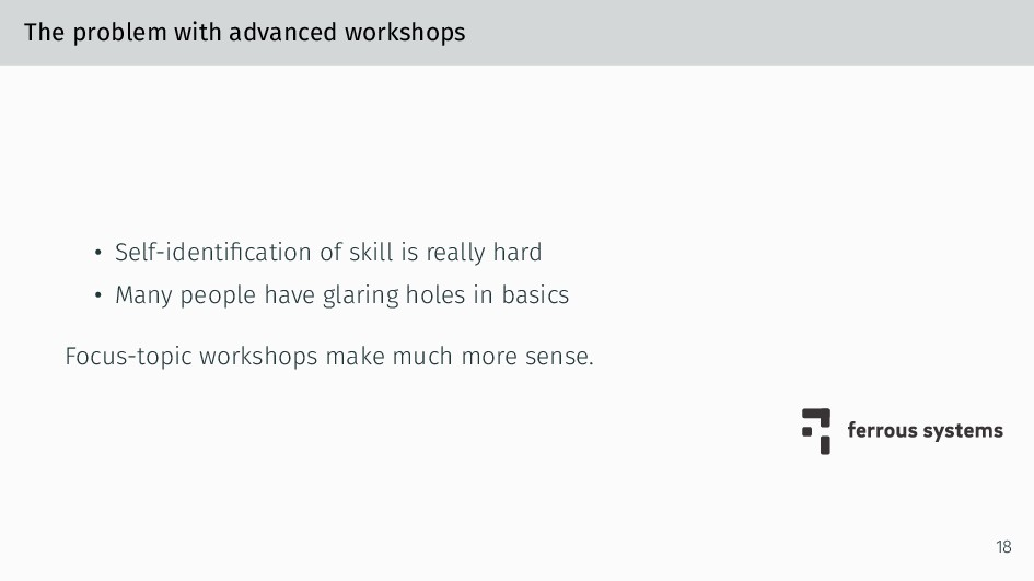The problem with advanced workshops • Self-iden...
