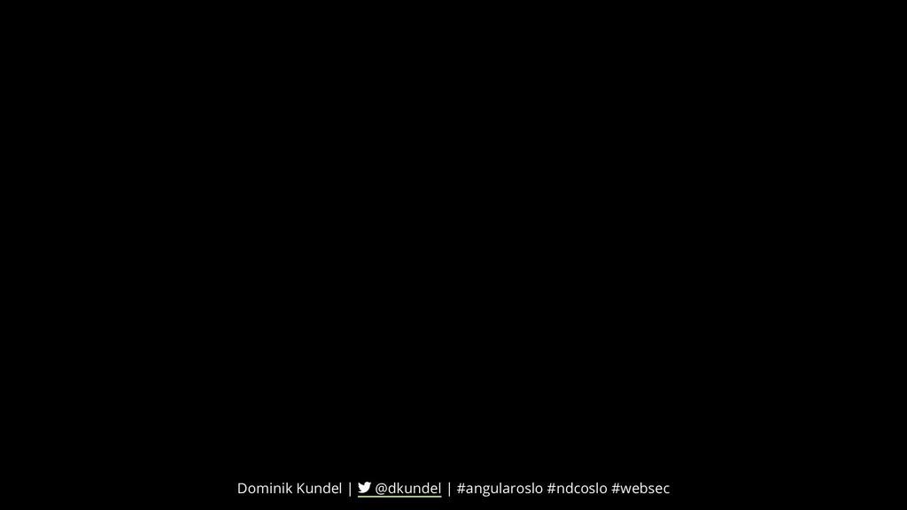 Dominik Kundel | @dkundel | #angularoslo #ndcos...