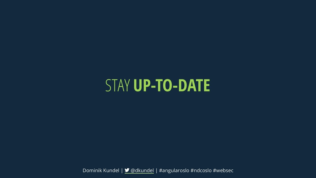 STAY UP-TO-DATE Dominik Kundel | @dkundel | #an...
