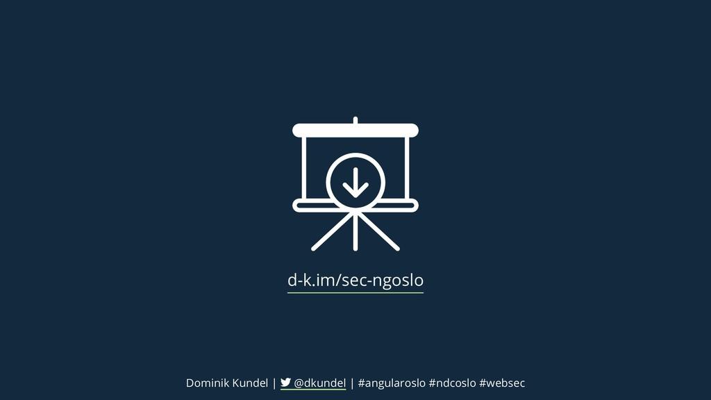 d-k.im/sec-ngoslo Dominik Kundel | @dkundel | #...