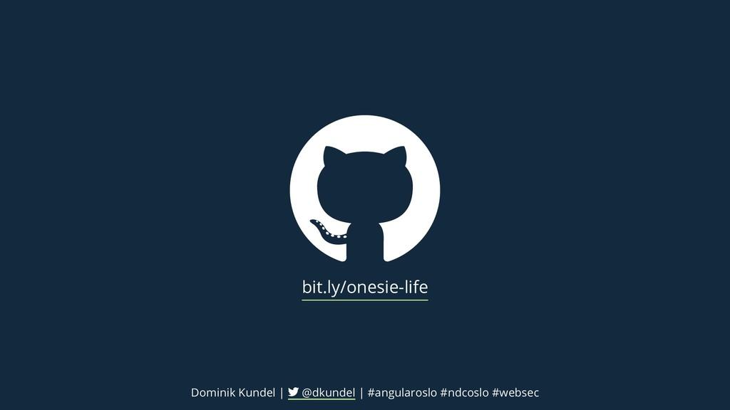 bit.ly/onesie-life Dominik Kundel | @dkundel | ...