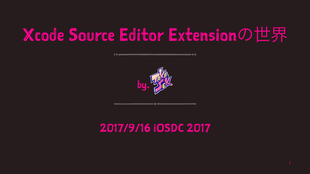 Xcode Source Editor Extensionͷੈք by. 2017/9/16 ...