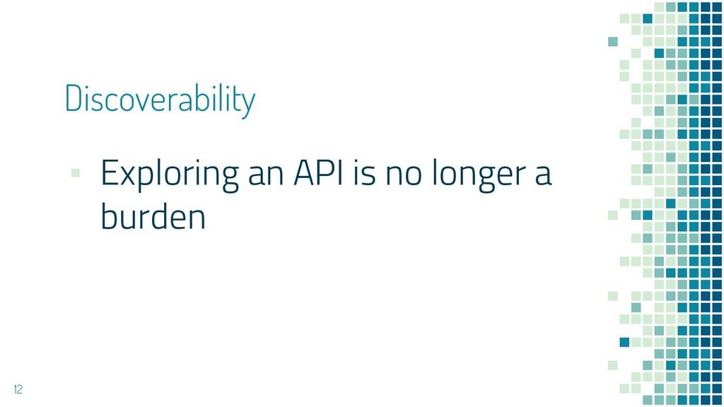 Discoverability ▪ Exploring an API is no longer...