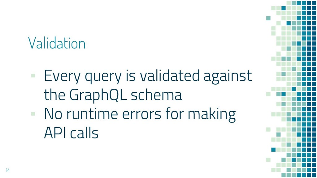Validation ▪ Every query is validated against t...