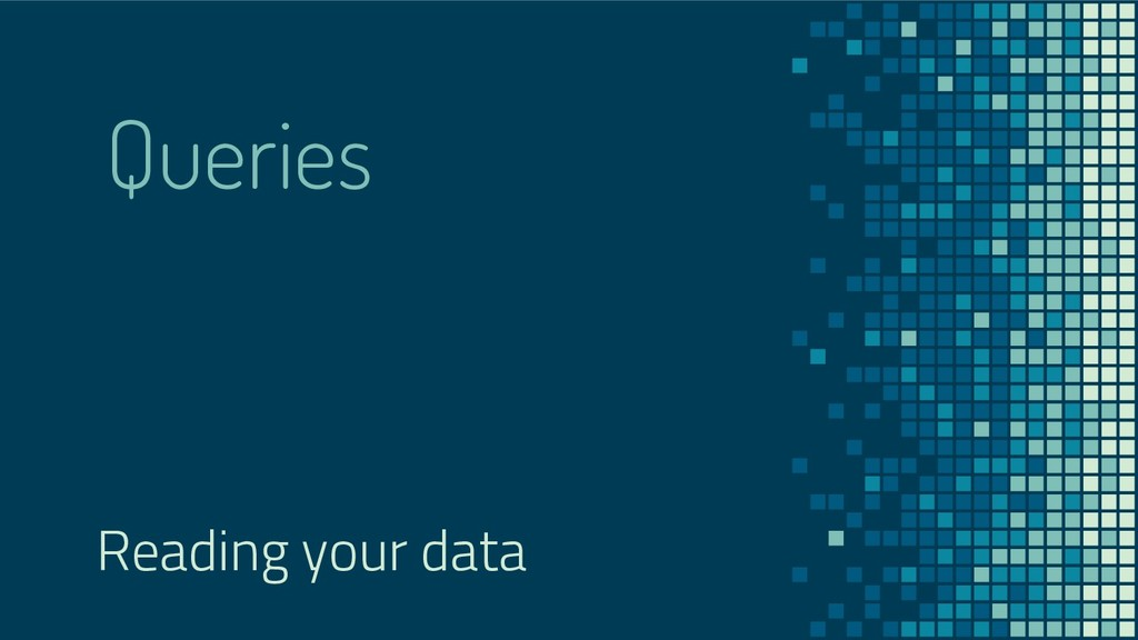 Queries Reading your data