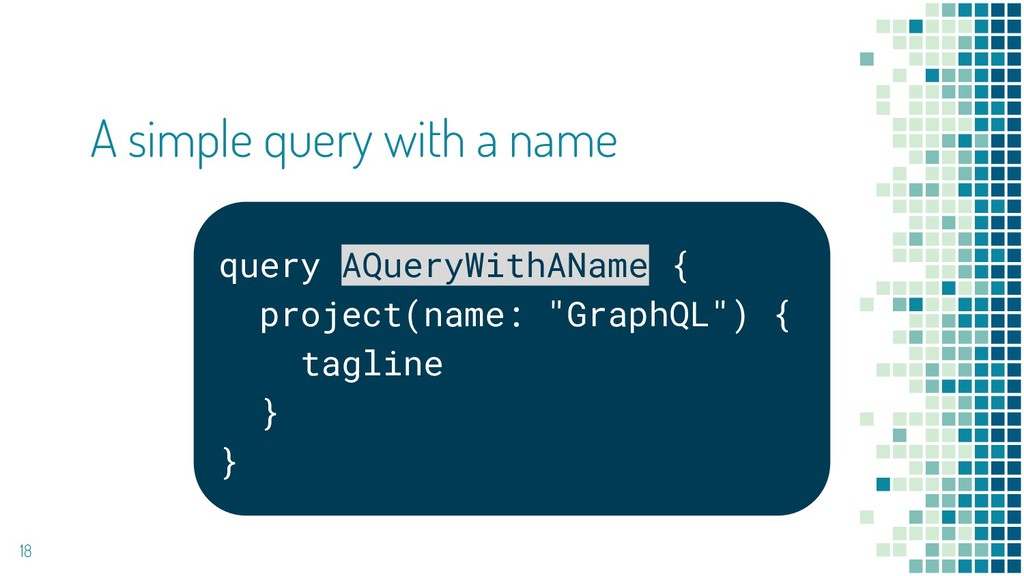 18 A simple query with a name query AQueryWithA...