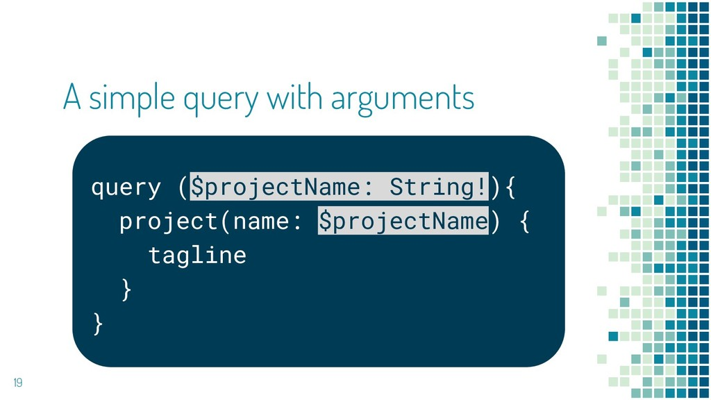 19 A simple query with arguments query ($projec...