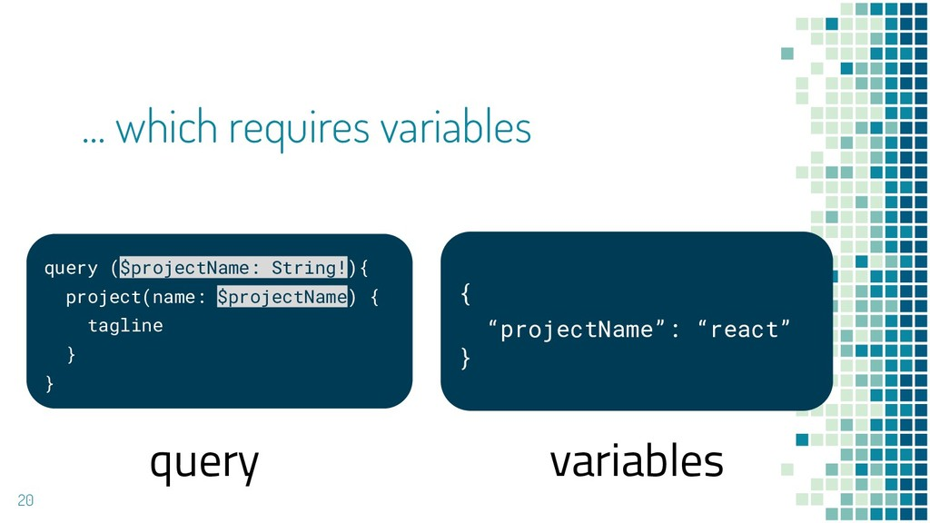 20 … which requires variables query ($projectNa...