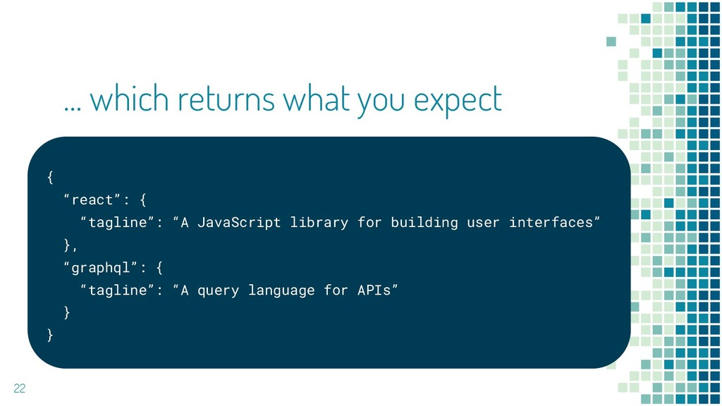 """22 … which returns what you expect { """"react"""": {..."""