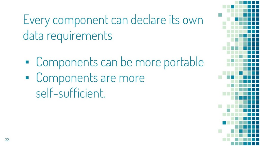 33 ▪ Components can be more portable ▪ Componen...
