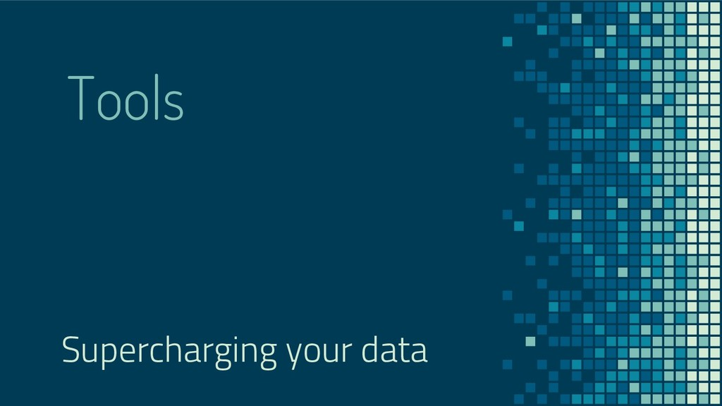 Tools Supercharging your data