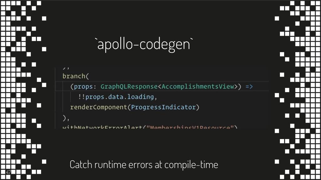 `apollo-codegen` 47 Catch runtime errors at com...