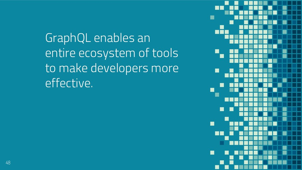 GraphQL enables an entire ecosystem of tools to...