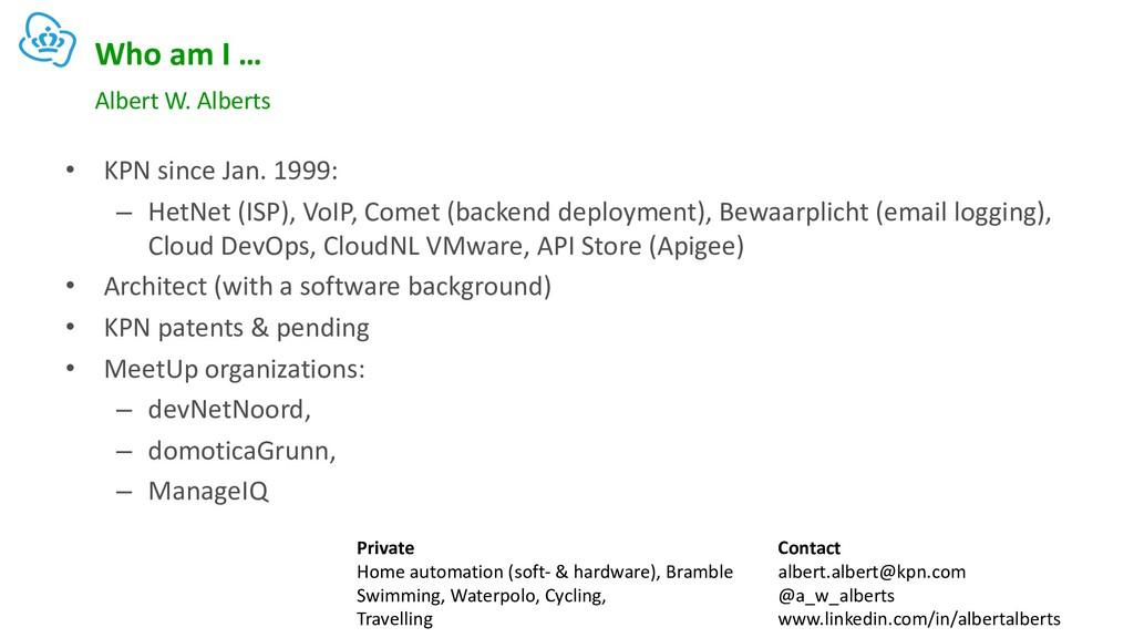 Who am I … • KPN since Jan. 1999: – HetNet (ISP...