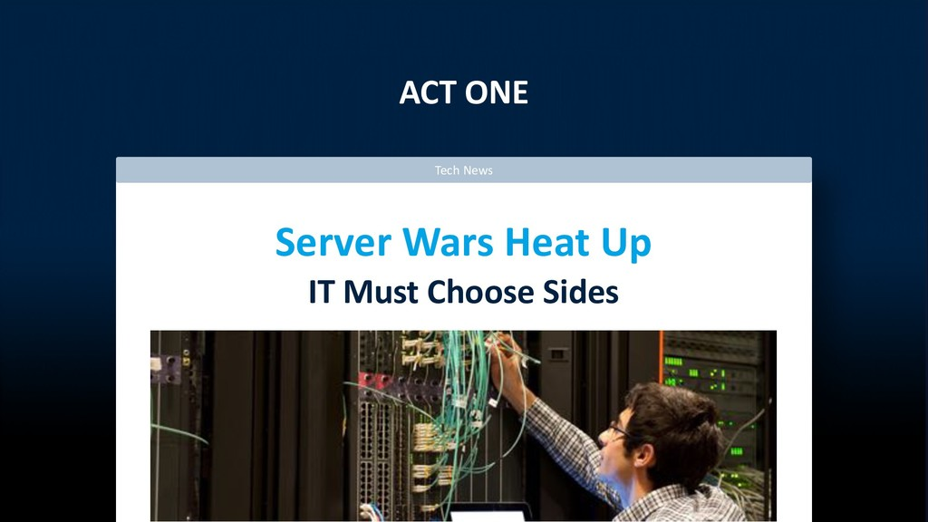 ACT ONE Server Wars Heat Up IT Must Choose Side...