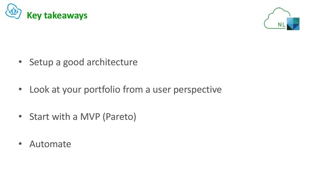 Key takeaways • Setup a good architecture • Loo...