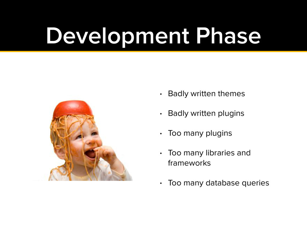 Development Phase • Badly written themes • Badl...