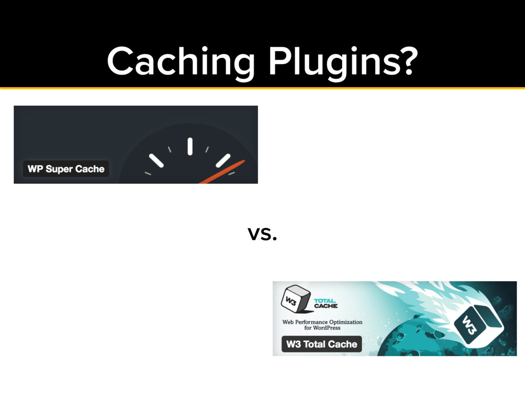 Caching Plugins? vs.