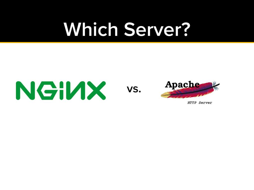 Which Server? vs.
