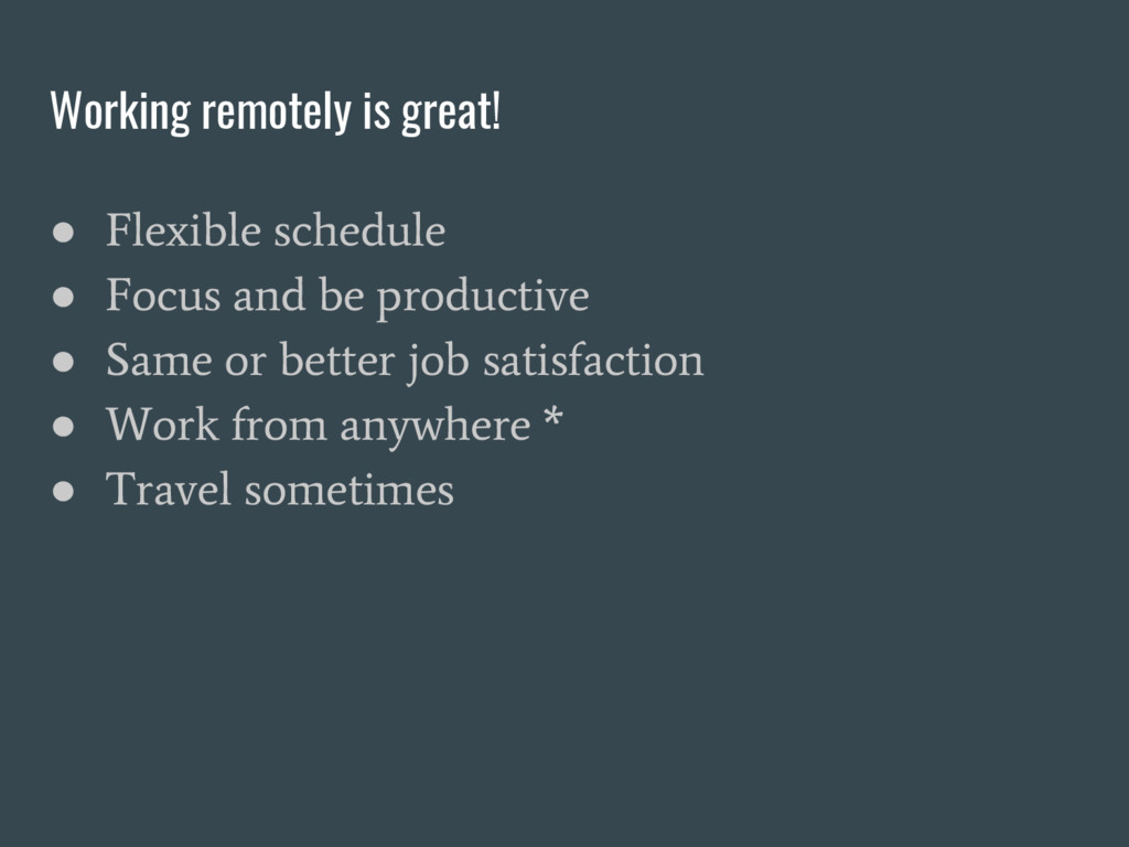 Working remotely is great! ● Flexible schedule ...
