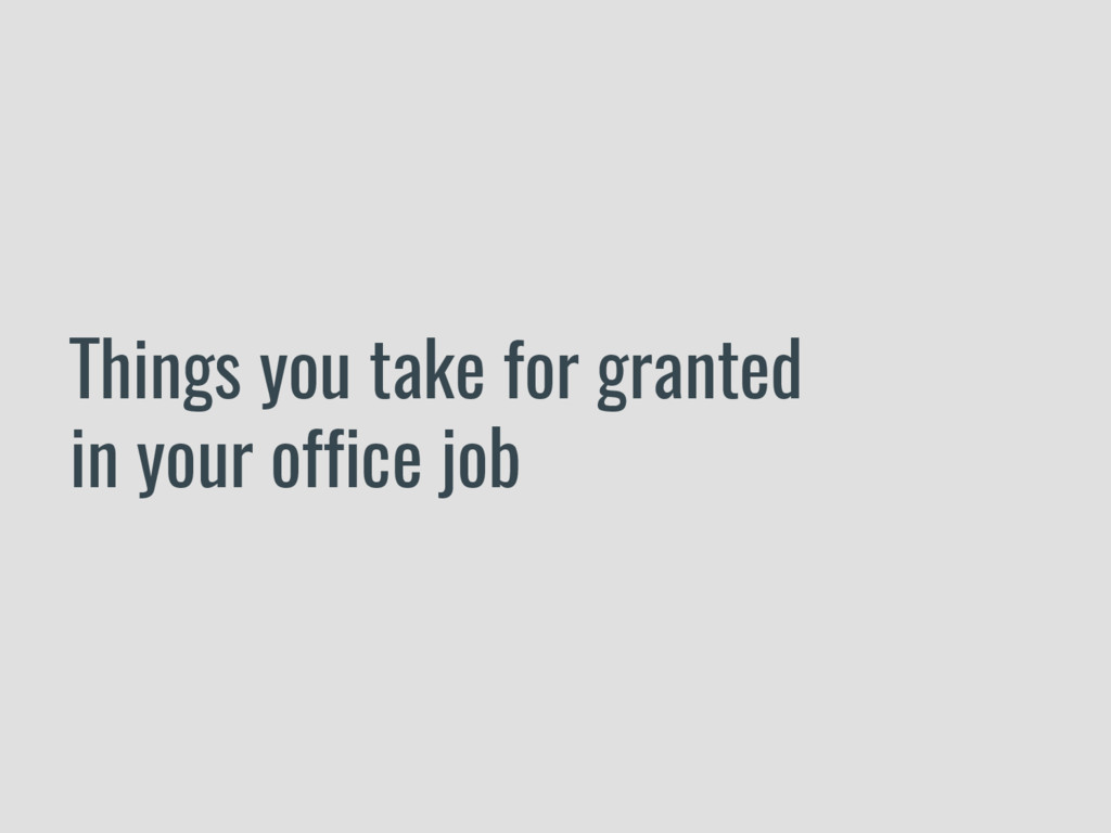 Things you take for granted in your office job