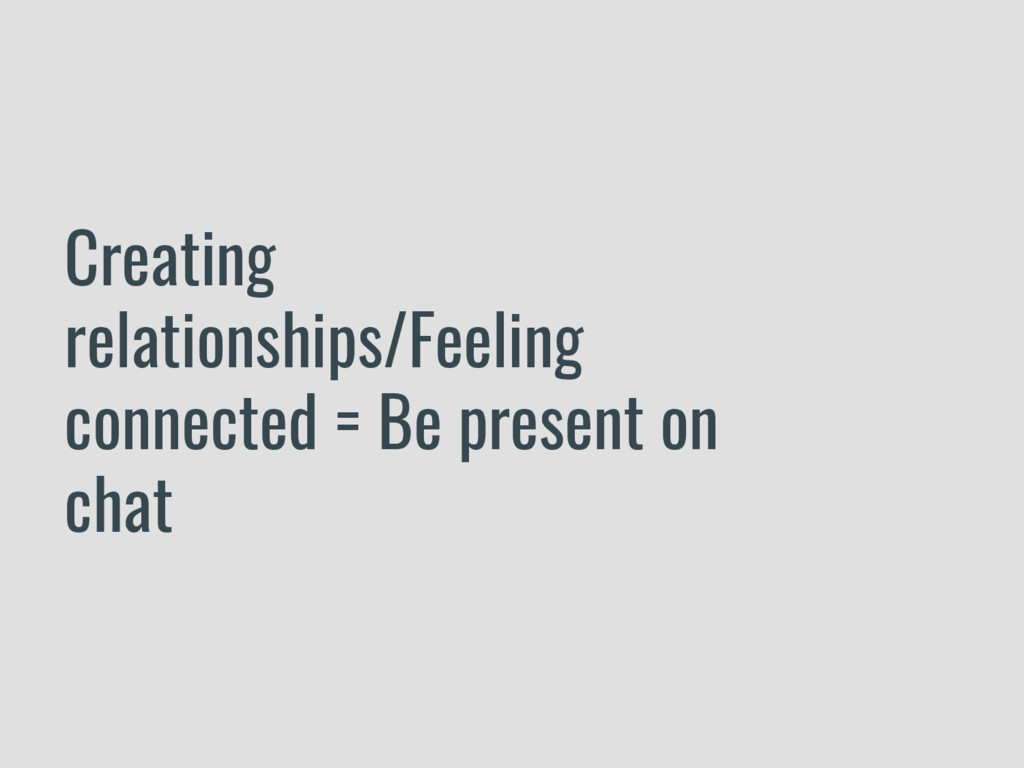 Creating relationships/Feeling connected = Be p...