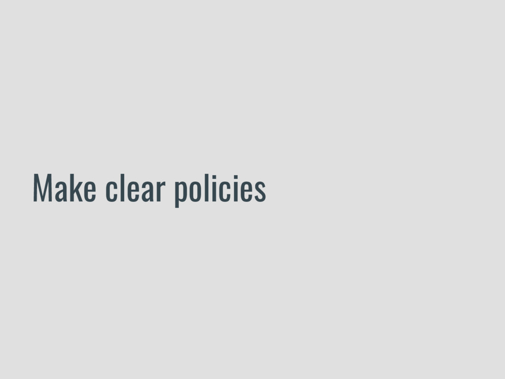 Make clear policies