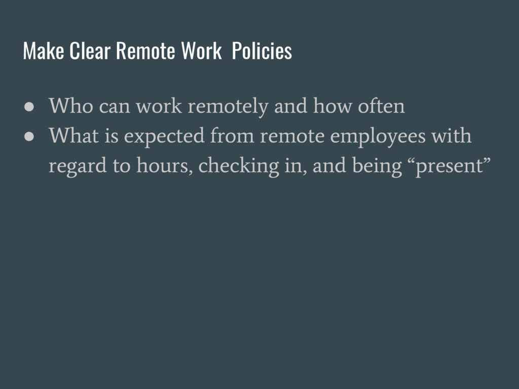 Make Clear Remote Work Policies ● Who can work ...